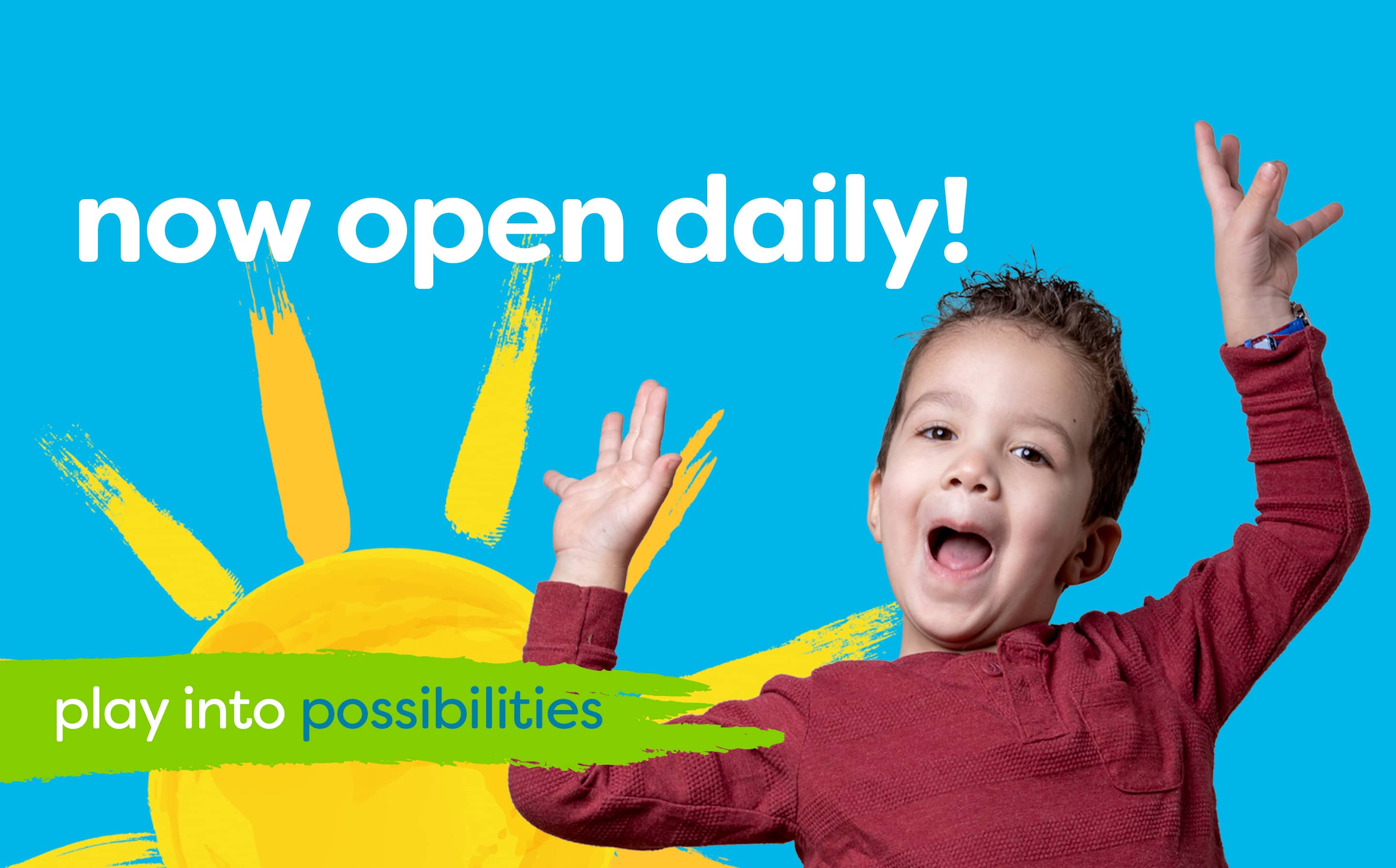 play into possibilities - now open daily