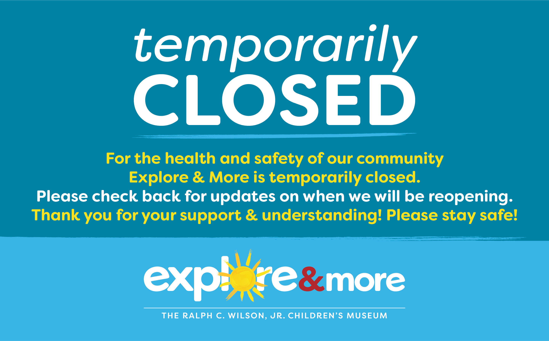 Explore & More Temporarily Closed due to COVID-19